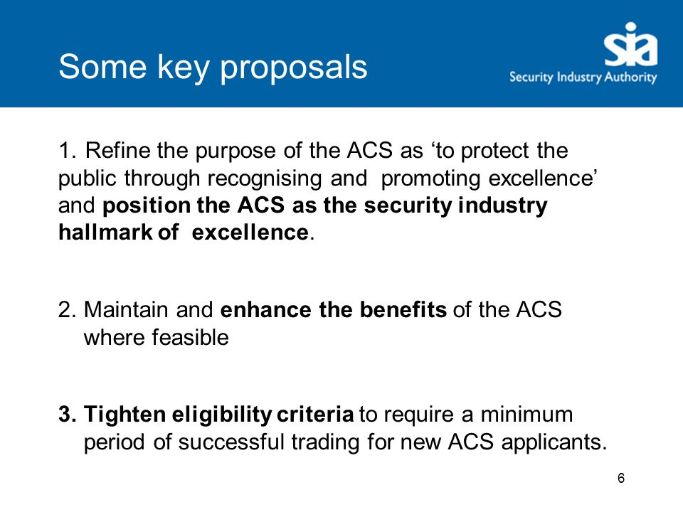 Proposals – ACS assessment 1.Retain and update the ACS standard but discontinue the use of the ACS workbook, assessing approved contractors directly against the ACS standard.