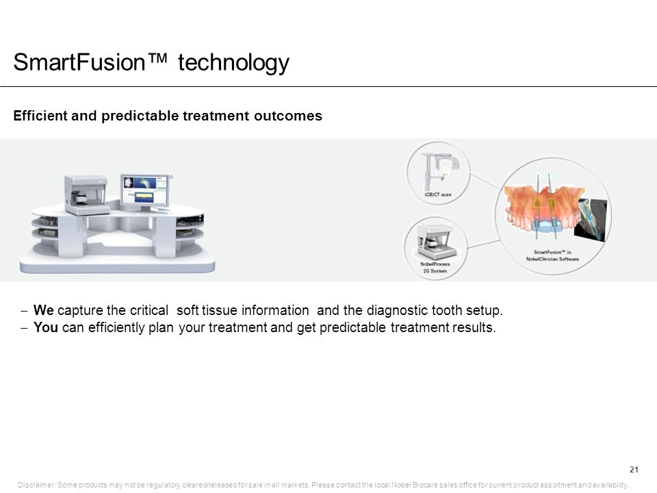 SmartFusion™ technology Efficient and predictable treatment outcomes 21  We capture the critical soft tissue information and the diagnostic tooth set