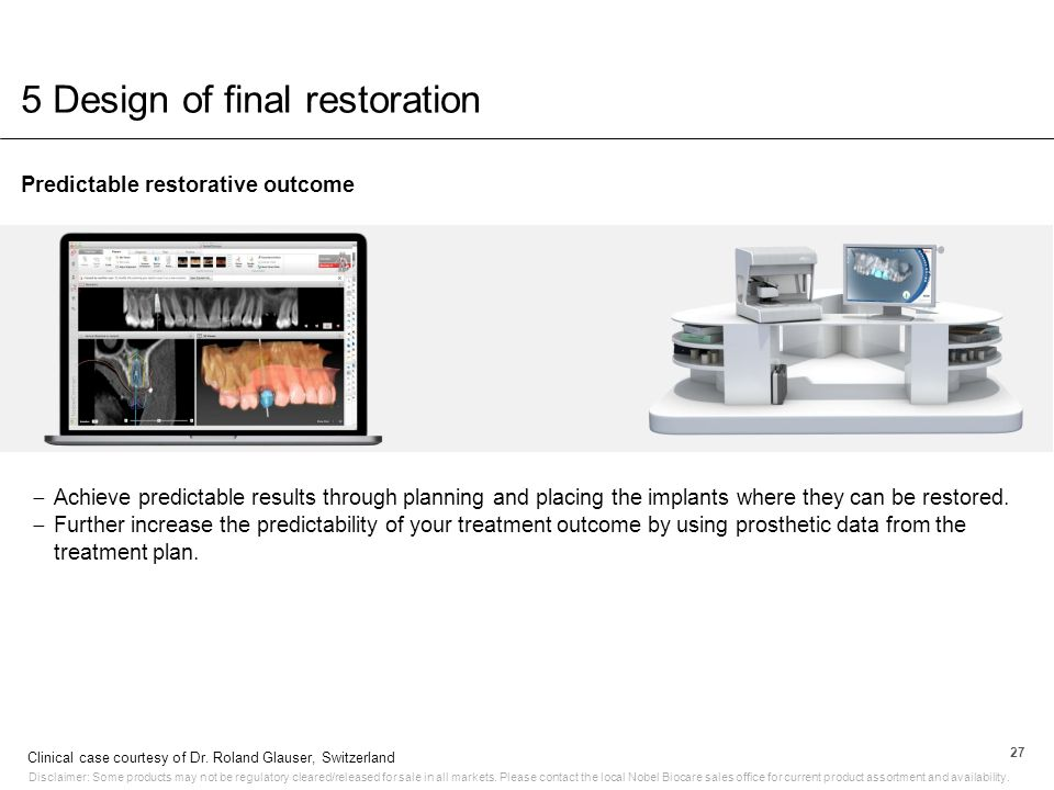 5 Design of final restoration Predictable restorative outcome 27  Achieve predictable results through planning and placing the implants where they ca