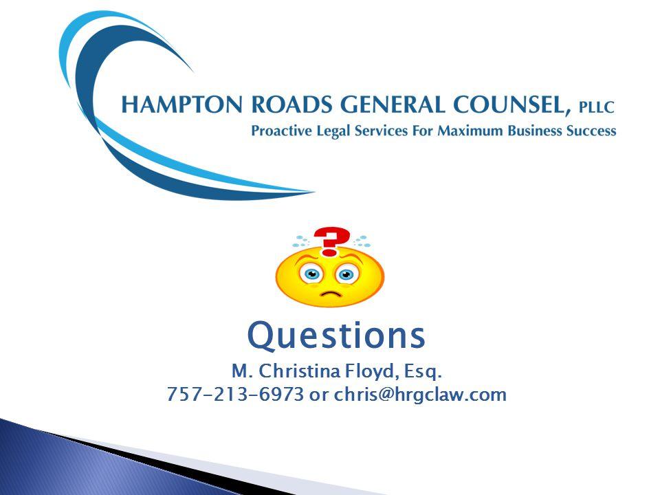 Questions M. Christina Floyd, Esq. 757-213-6973 or chris@hrgclaw.com