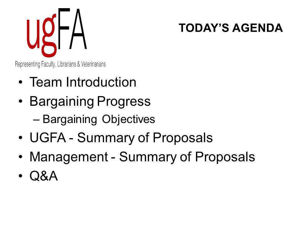 TODAY'S AGENDA Team Introduction Bargaining Progress –Bargaining Objectives UGFA - Summary of Proposals Management - Summary of Proposals Q&A
