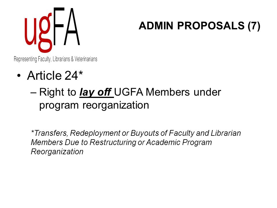 ADMIN PROPOSALS (7) Article 24* –Right to lay off UGFA Members under program reorganization *Transfers, Redeployment or Buyouts of Faculty and Librarian Members Due to Restructuring or Academic Program Reorganization