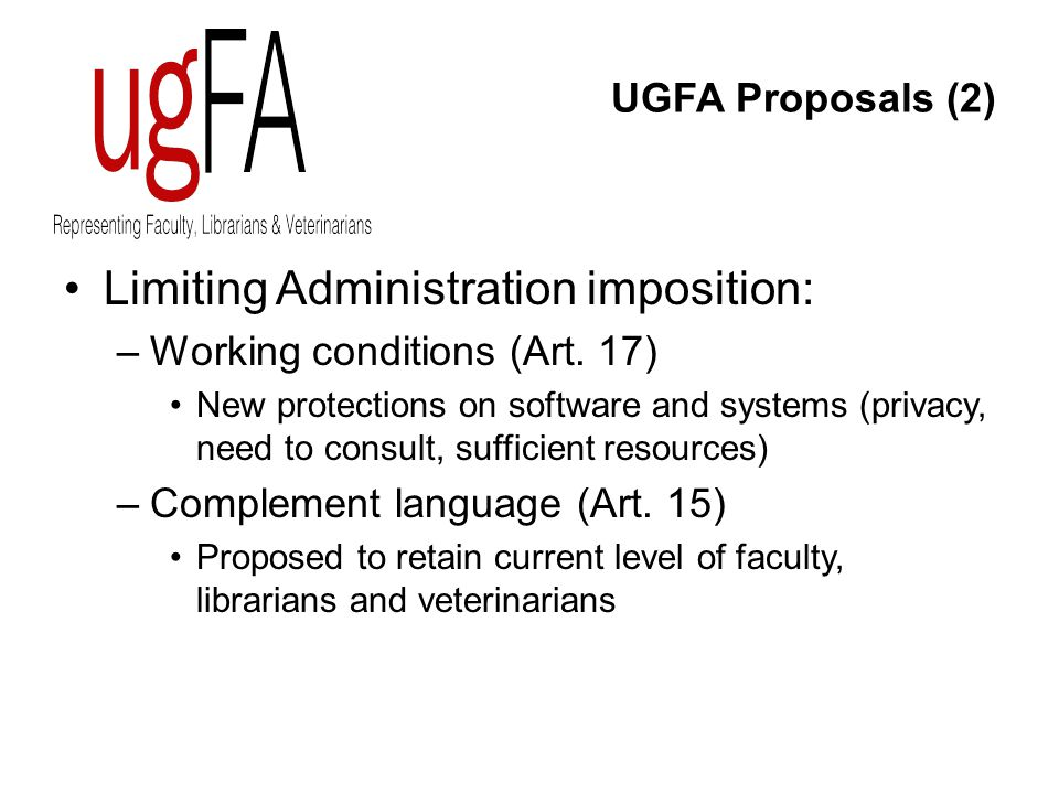 UGFA Proposals (2) Limiting Administration imposition: –Working conditions (Art.