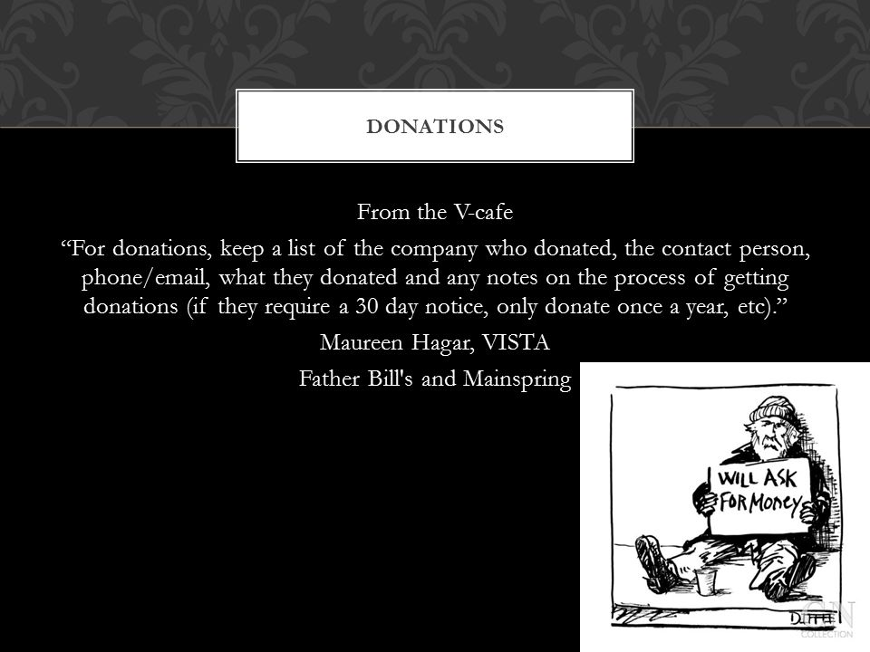 "From the V-cafe ""For donations, keep a list of the company who donated, the contact person, phone/email, what they donated and any notes on the proces"