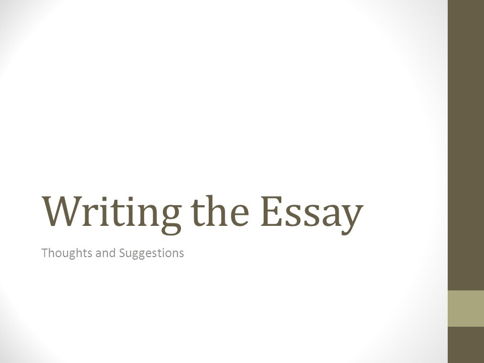 Writing the Essay Thoughts and Suggestions
