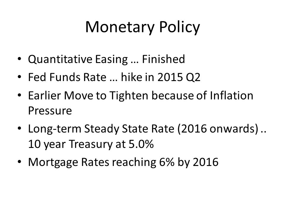 Monetary Policy Quantitative Easing … Finished Fed Funds Rate … hike in 2015 Q2 Earlier Move to Tighten because of Inflation Pressure Long-term Steady State Rate (2016 onwards)..
