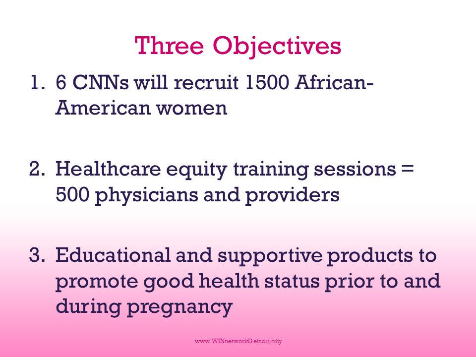 Three Objectives 1.6 CNNs will recruit 1500 African- American women 2.Healthcare equity training sessions = 500 physicians and providers 3.Educational