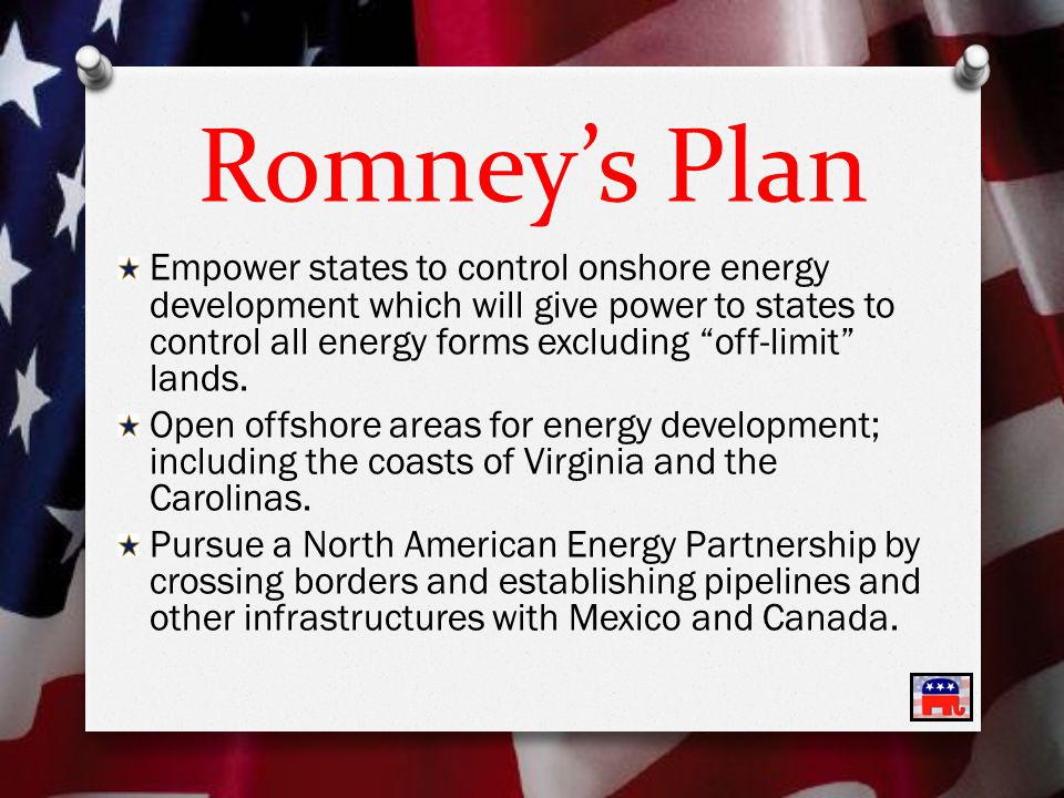 Romney's Plan Empower states to control onshore energy development which will give power to states to control all energy forms excluding off-limit lands.