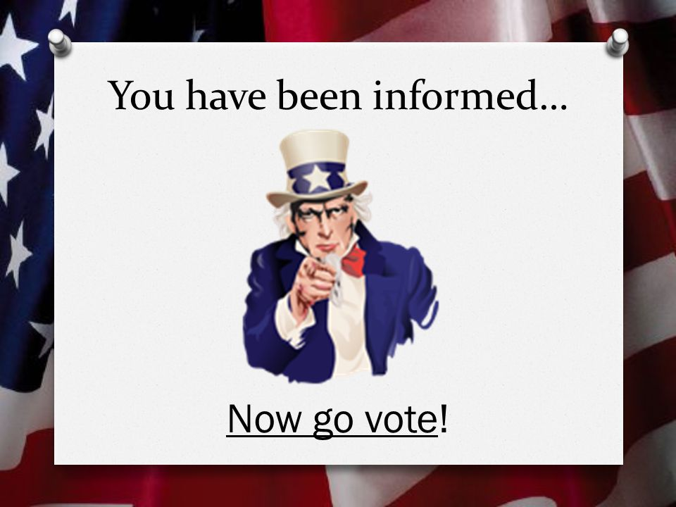 You have been informed… Now go vote!