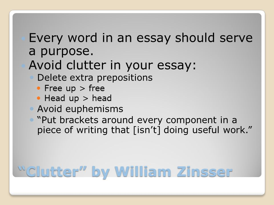 Clutter by William Zinsser Every word in an essay should serve a purpose.