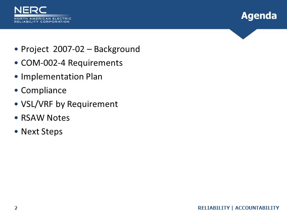 RELIABILITY | ACCOUNTABILITY2 Project 2007-02 – Background COM-002-4 Requirements Implementation Plan Compliance VSL/VRF by Requirement RSAW Notes Nex