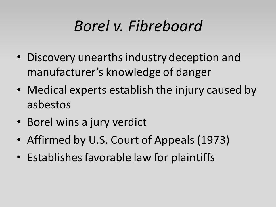 Borel v. Fibreboard Discovery unearths industry deception and manufacturer's knowledge of danger Medical experts establish the injury caused by asbest
