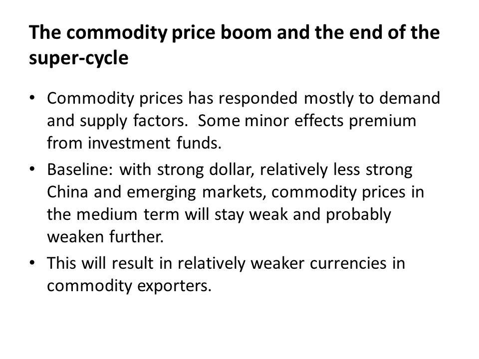 The commodity price boom and the end of the super-cycle Commodity prices has responded mostly to demand and supply factors.