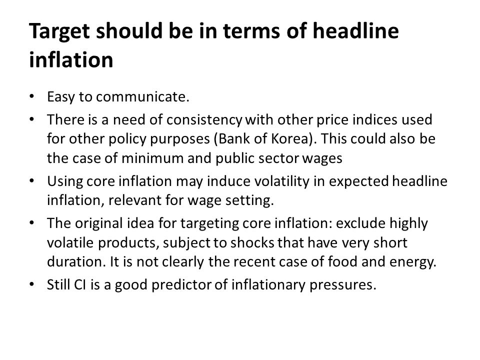 Target should be in terms of headline inflation Easy to communicate.