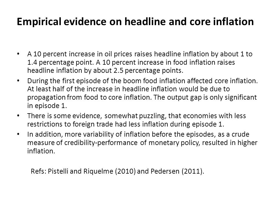 Empirical evidence on headline and core inflation A 10 percent increase in oil prices raises headline inflation by about 1 to 1.4 percentage point.