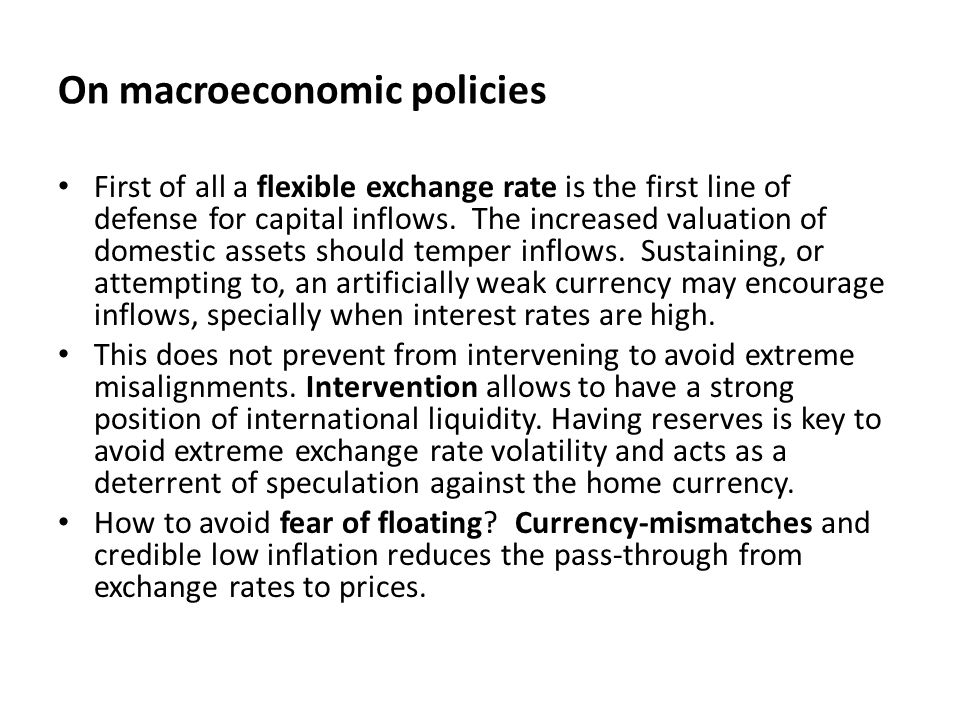 On macroeconomic policies First of all a flexible exchange rate is the first line of defense for capital inflows.