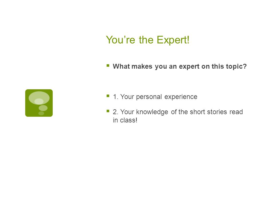 You're the Expert.  What makes you an expert on this topic.