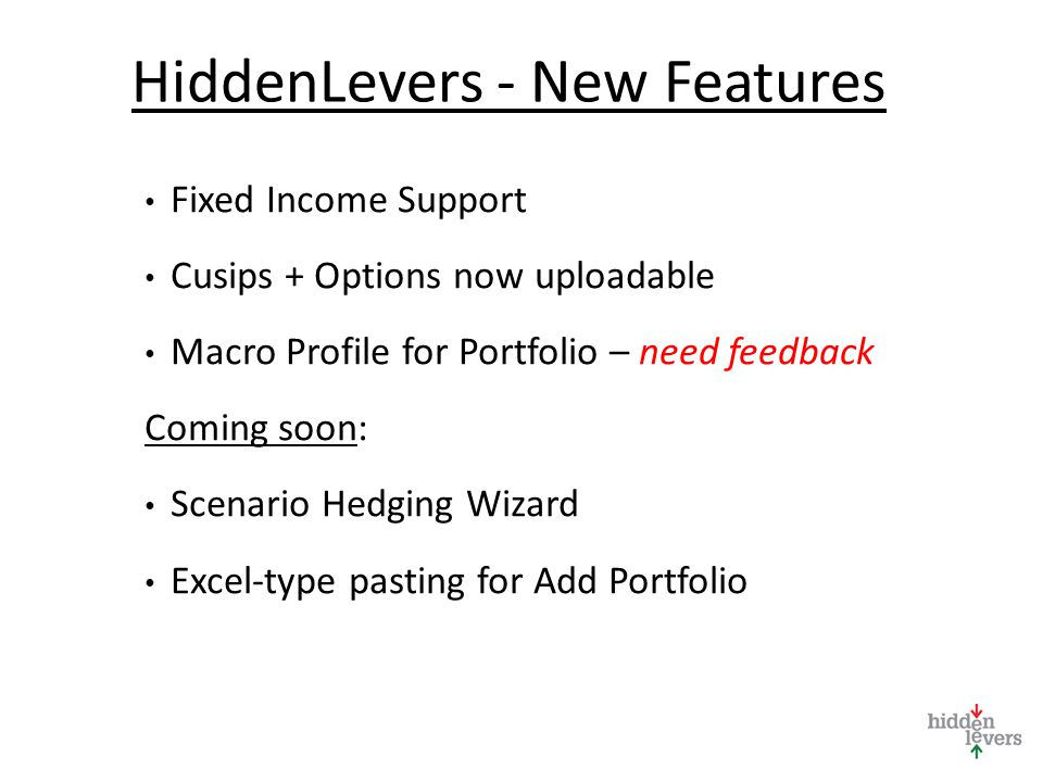 HiddenLevers - New Features Fixed Income Support Cusips + Options now uploadable Macro Profile for Portfolio – need feedback Coming soon: Scenario Hedging Wizard Excel-type pasting for Add Portfolio