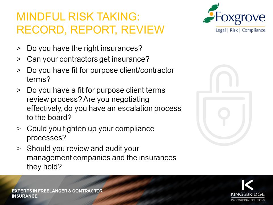EXPERTS IN FREELANCER & CONTRACTOR INSURANCE MINDFUL RISK TAKING: RECORD, REPORT, REVIEW  Do you have the right insurances.
