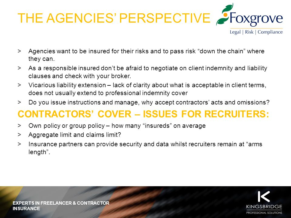EXPERTS IN FREELANCER & CONTRACTOR INSURANCE ANY QUESTIONS… Thomas Wynne Head of Business Development Kingsbridge Professional Solutions T: 01242 806 422 E: Thomas.Wynne@KPSol.co.uk Tania Bowers Managing Director Foxgrove consulting T: 07780 335434 E: t.bowers@foxgroveconsulting.co.uk