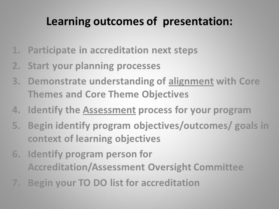 Accreditation: Alignment and Assessment of Outcomes for a Learning College OPCOM PRESENTATION October 4 2010 ACCREDITATION ALIGNMENT ASSESSMENT
