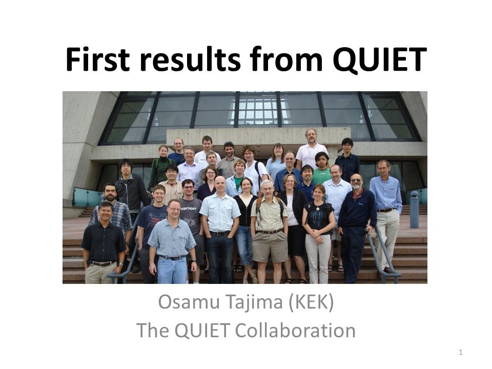 First results from QUIET Osamu Tajima (KEK) The QUIET Collaboration 1