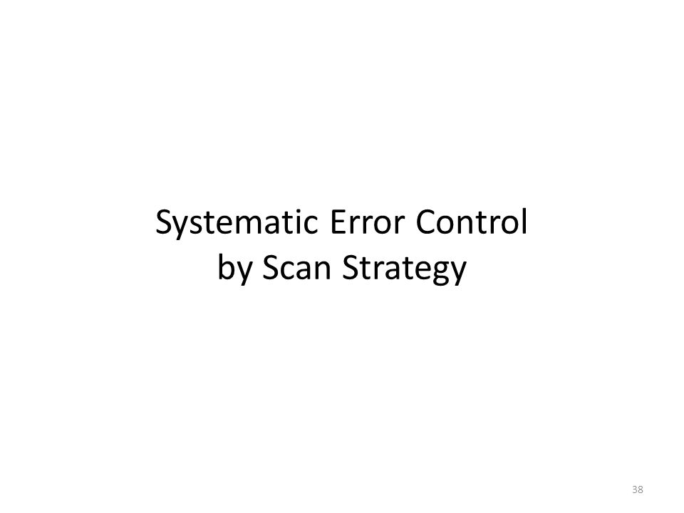 Systematic Error Control by Scan Strategy 38