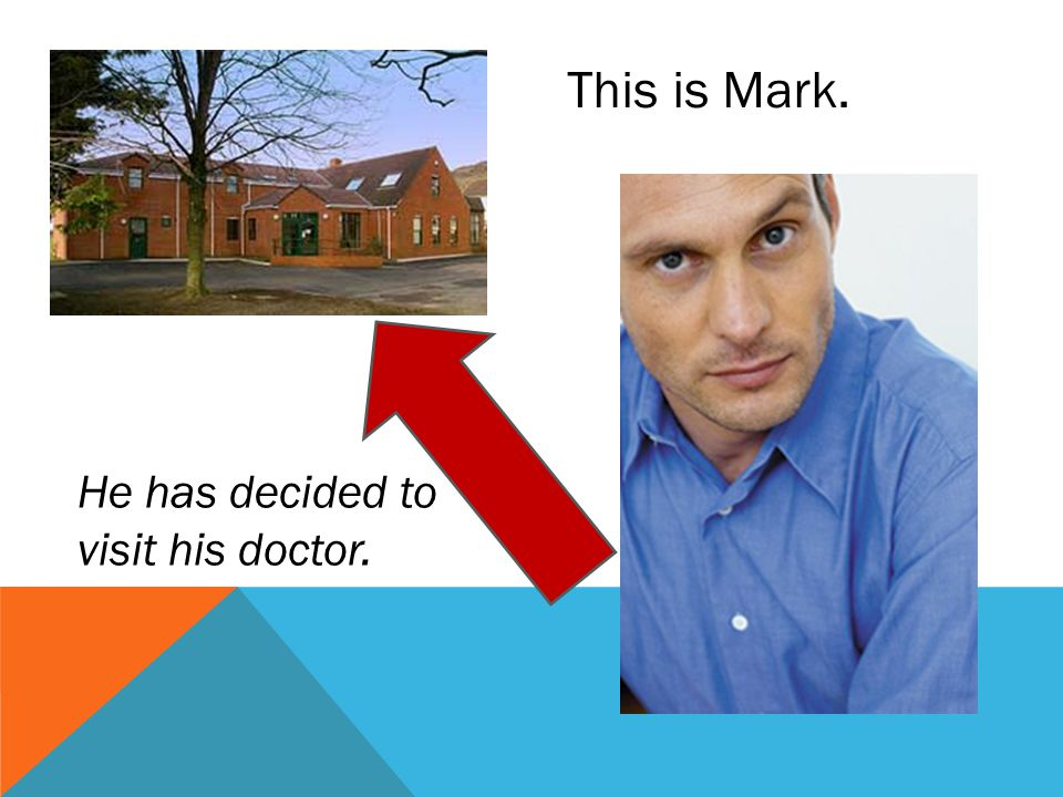 This is Mark. He has decided to visit his doctor.