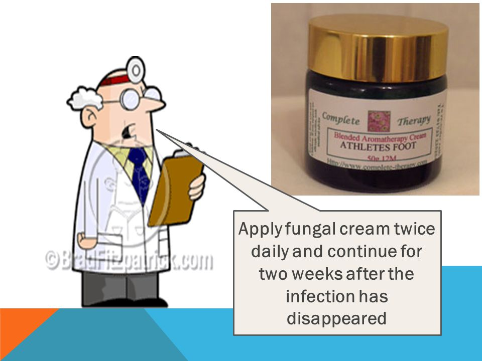 Apply fungal cream twice daily and continue for two weeks after the infection has disappeared