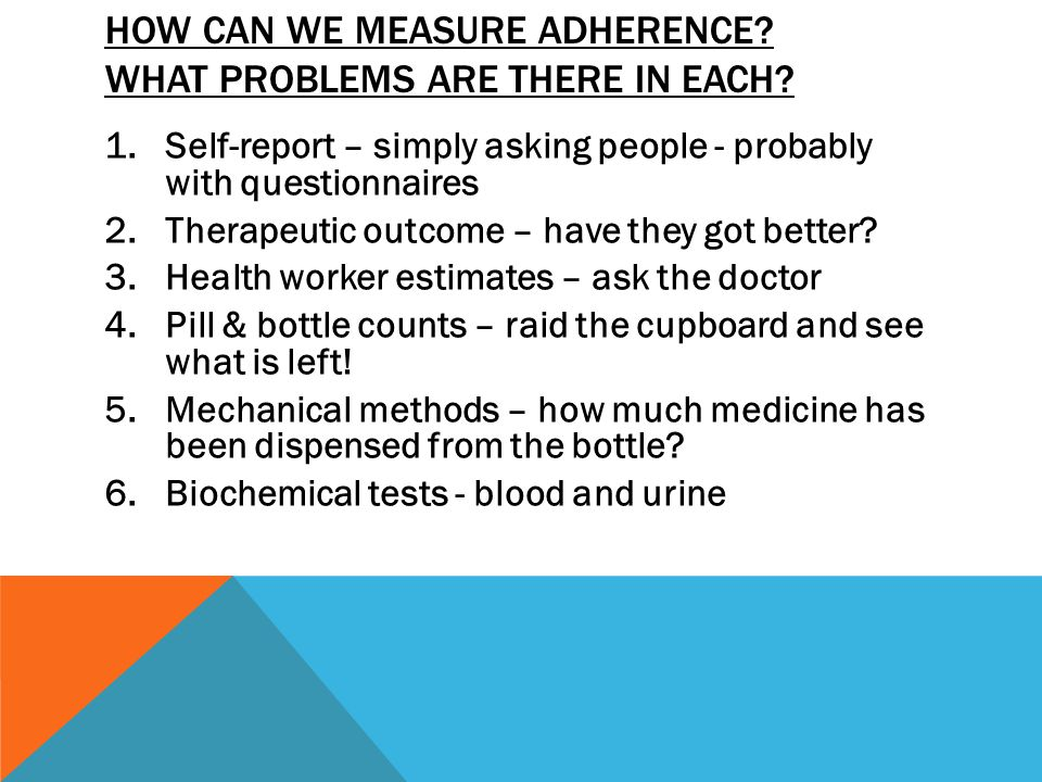 HOW CAN WE MEASURE ADHERENCE. WHAT PROBLEMS ARE THERE IN EACH.