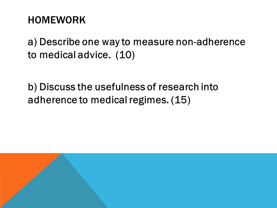 HOMEWORK a) Describe one way to measure non-adherence to medical advice.