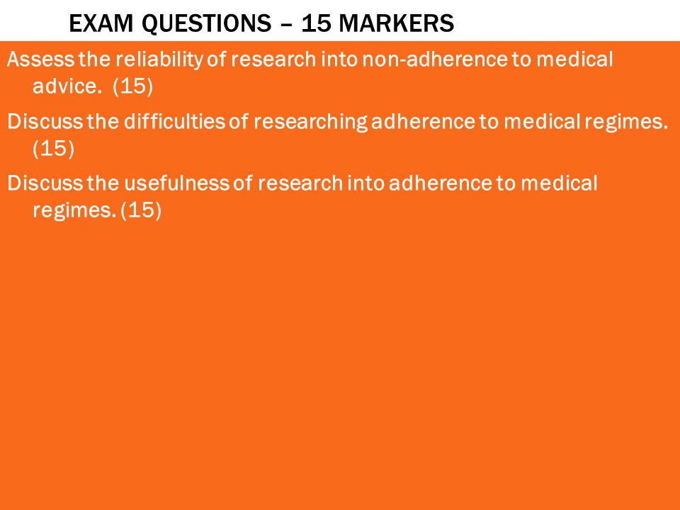 EXAM QUESTIONS – 15 MARKERS Assess the reliability of research into non-adherence to medical advice.