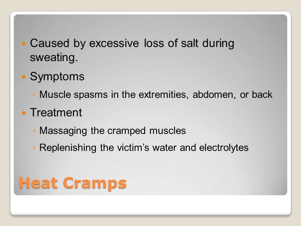 Heat Cramps Caused by excessive loss of salt during sweating.