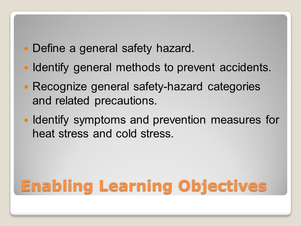 Enabling Learning Objectives Define a general safety hazard.