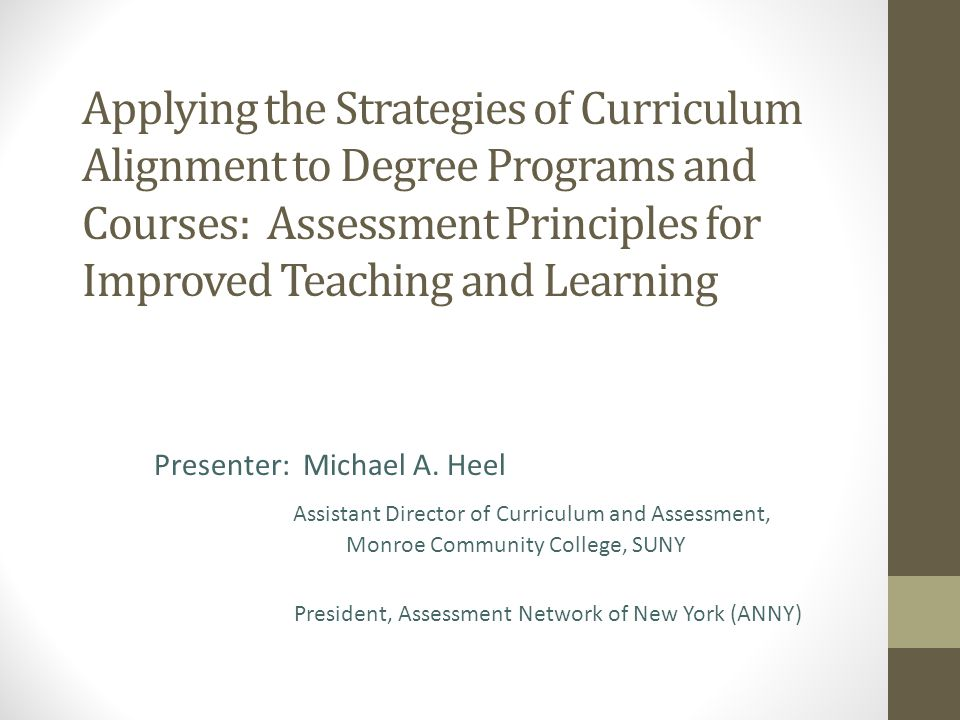 Applying the Strategies of Curriculum Alignment to Degree Programs and Courses: Assessment Principles for Improved Teaching and Learning Presenter: Mi