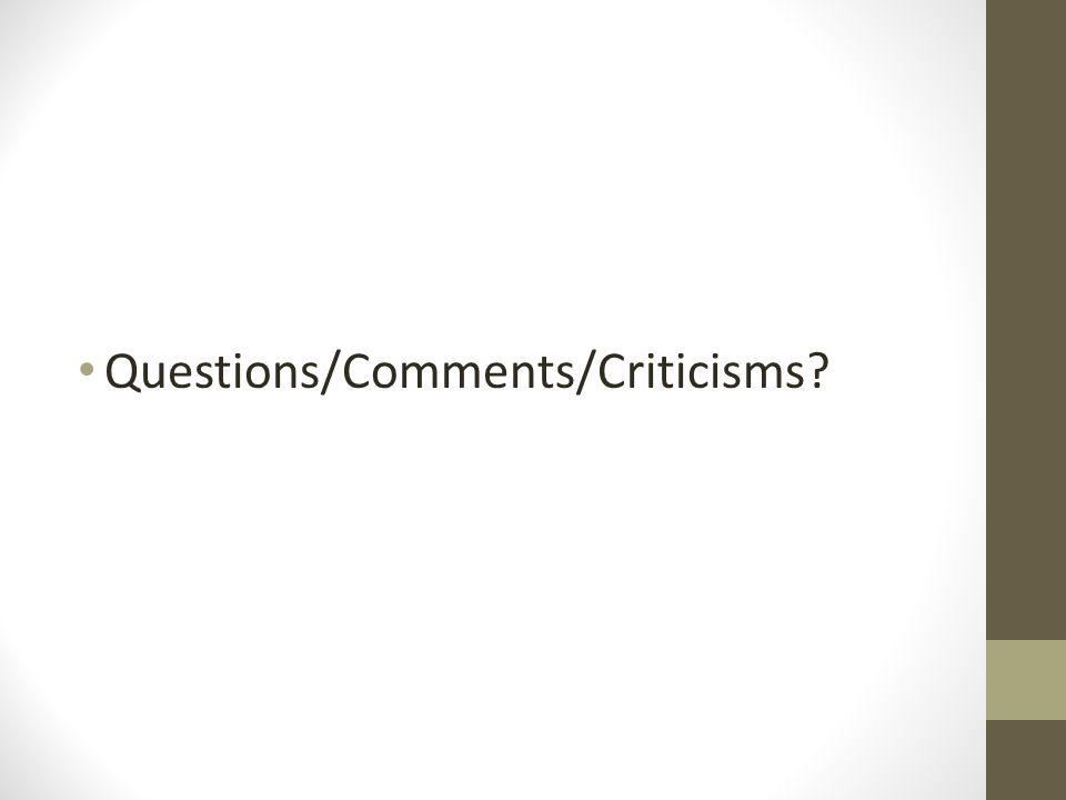 Questions/Comments/Criticisms
