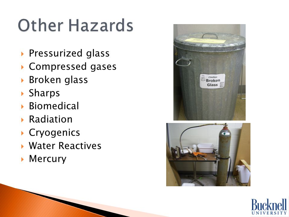  Pressurized glass  Compressed gases  Broken glass  Sharps  Biomedical  Radiation  Cryogenics  Water Reactives  Mercury