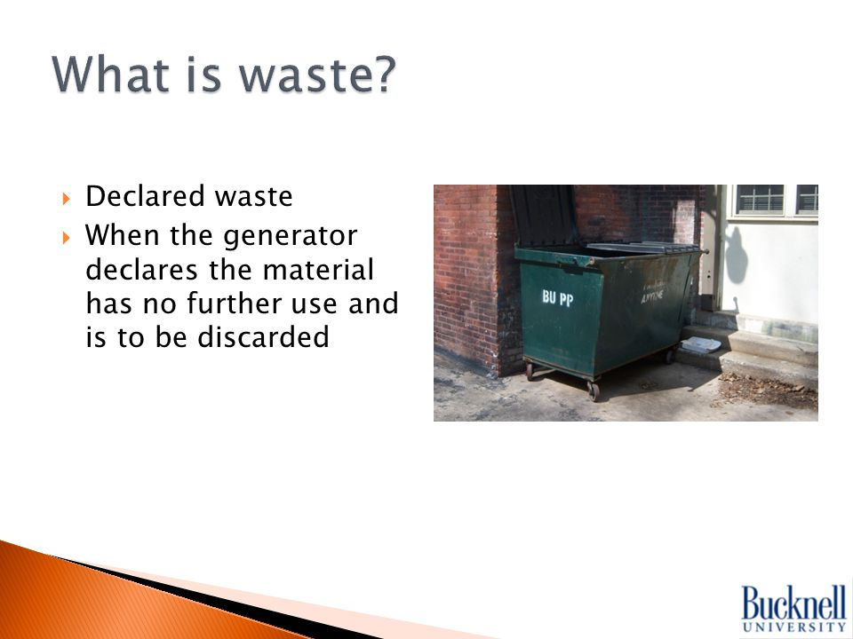  Declared waste  When the generator declares the material has no further use and is to be discarded