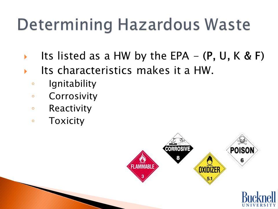  Its listed as a HW by the EPA - (P, U, K & F)  Its characteristics makes it a HW.
