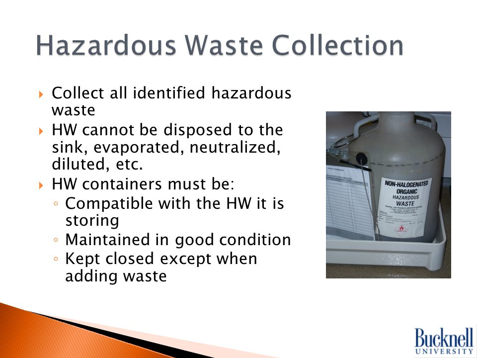  Collect all identified hazardous waste  HW cannot be disposed to the sink, evaporated, neutralized, diluted, etc.