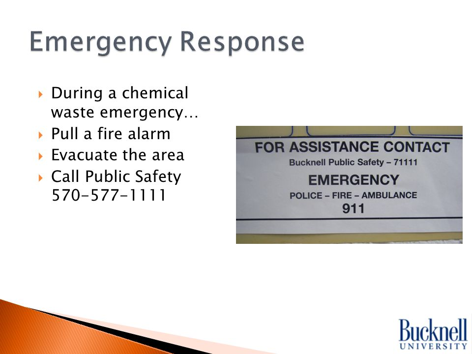  During a chemical waste emergency…  Pull a fire alarm  Evacuate the area  Call Public Safety 570-577-1111