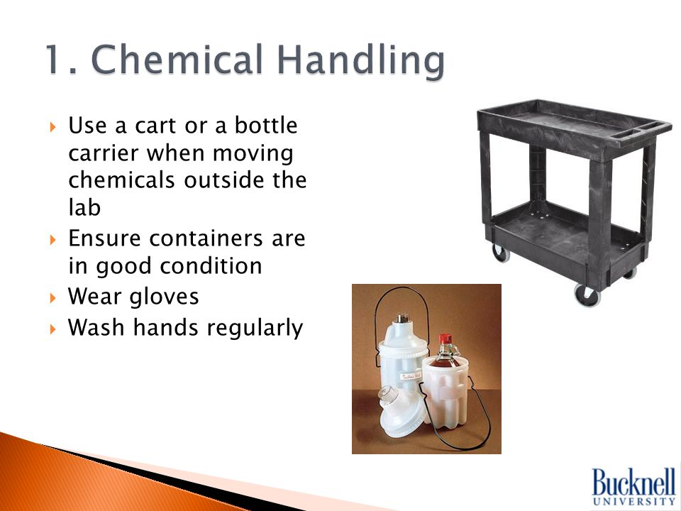  Use a cart or a bottle carrier when moving chemicals outside the lab  Ensure containers are in good condition  Wear gloves  Wash hands regularly