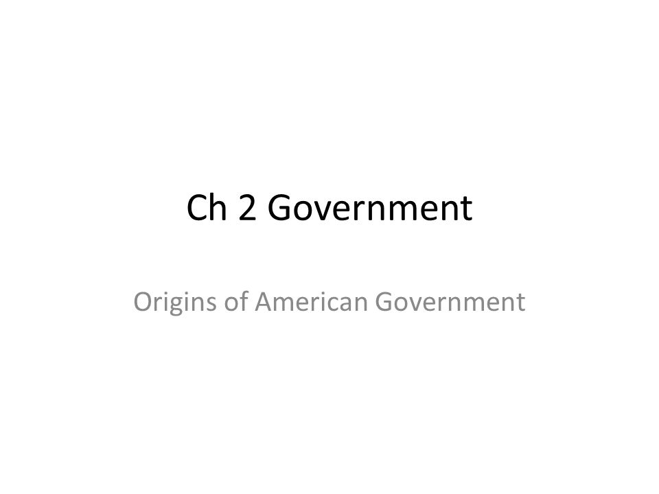 Ch 2 Government Origins of American Government