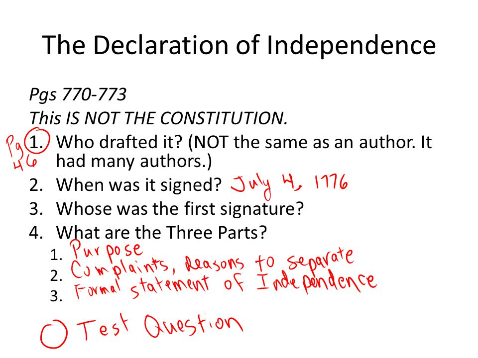 The Declaration of Independence Pgs 770-773 This IS NOT THE CONSTITUTION. 1.Who drafted it? (NOT the same as an author. It had many authors.) 2.When w
