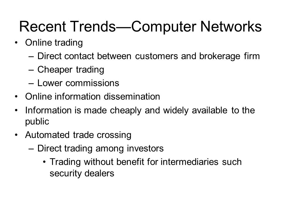 Recent Trends—Computer Networks Online trading –Direct contact between customers and brokerage firm –Cheaper trading –Lower commissions Online informa