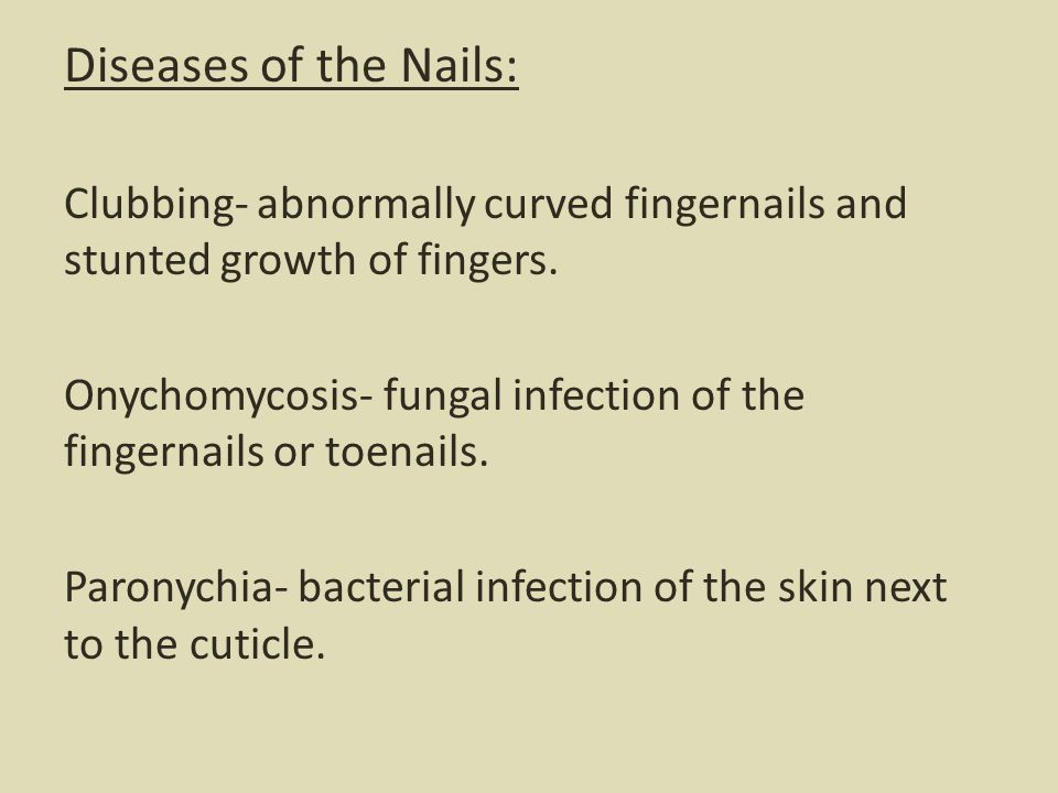 Diseases of the Nails: Clubbing- abnormally curved fingernails and stunted growth of fingers. Onychomycosis- fungal infection of the fingernails or to