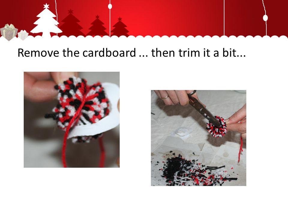 Remove the cardboard... then trim it a bit...