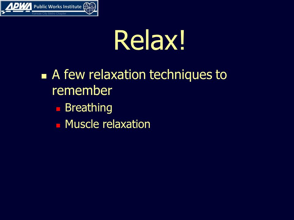 Relax! A few relaxation techniques to remember Breathing Muscle relaxation