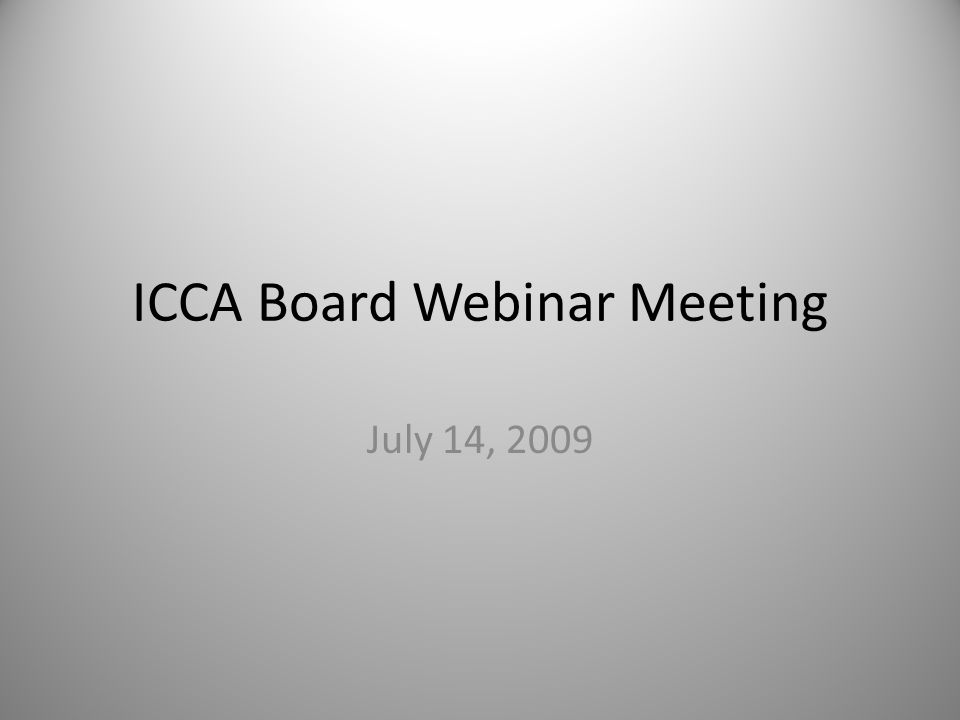ICCA Board Webinar Meeting July 14, 2009
