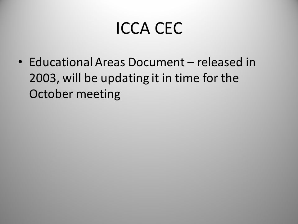 ICCA CEC Educational Areas Document – released in 2003, will be updating it in time for the October meeting